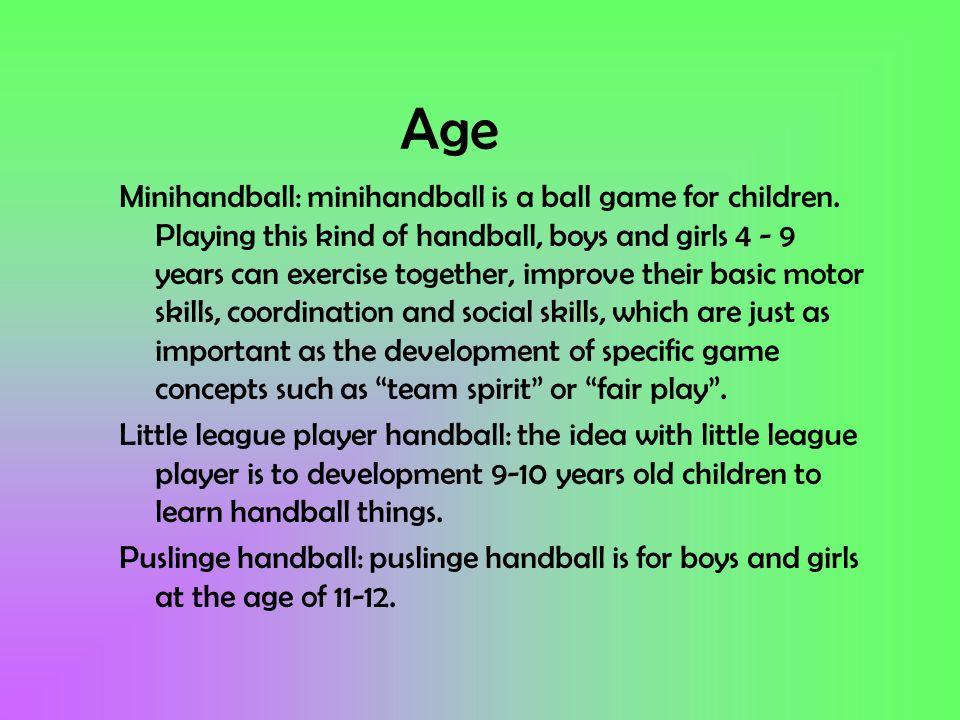 Age Minihandball: minihandball is a ball game for children.