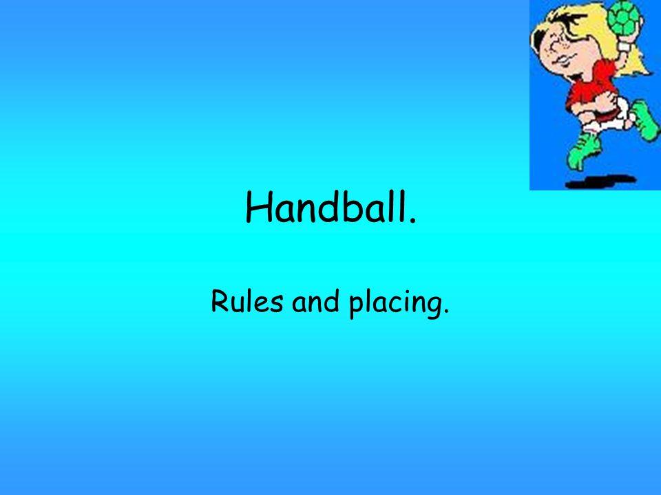 Handball. Rules and placing.