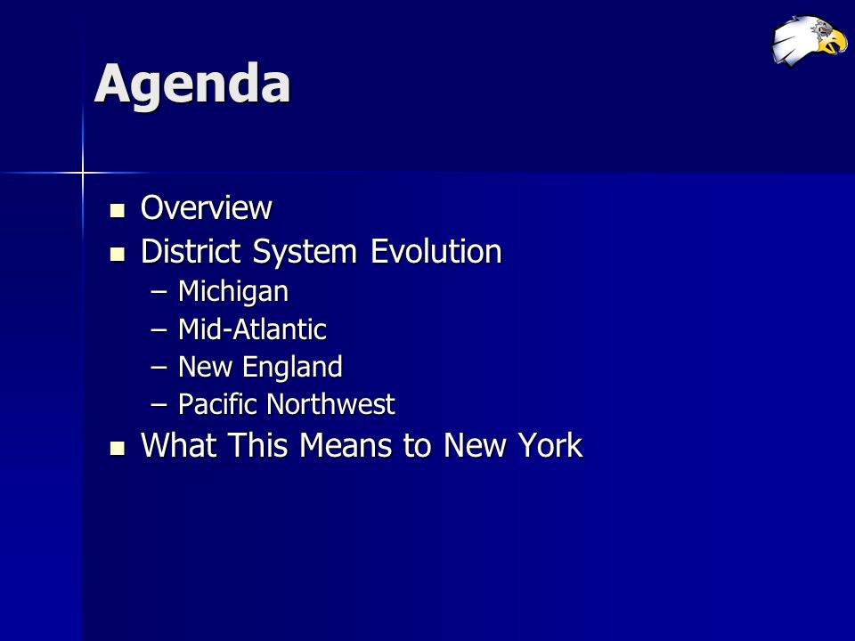 Agenda Overview Overview District System Evolution District System Evolution –Michigan –Mid-Atlantic –New England –Pacific Northwest What This Means to New York What This Means to New York