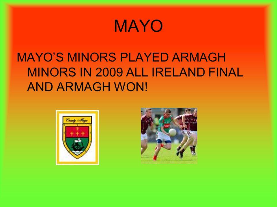 MAYO MAYOS MINORS PLAYED ARMAGH MINORS IN 2009 ALL IRELAND FINAL AND ARMAGH WON!