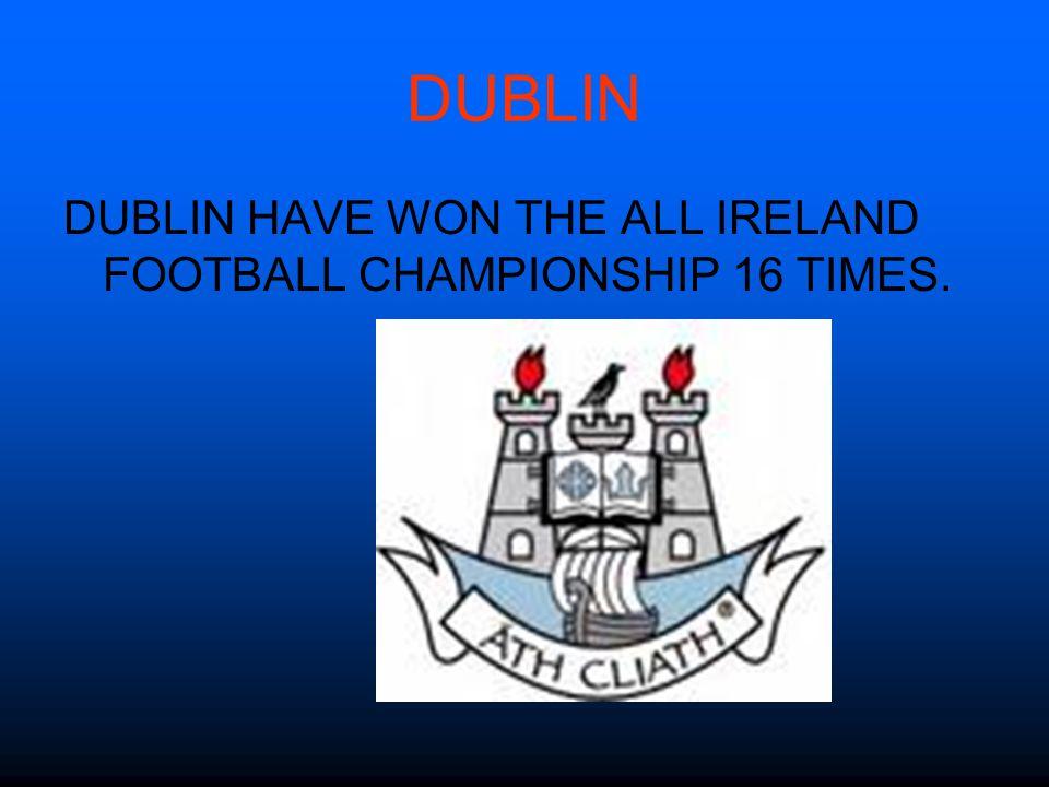 DUBLIN DUBLIN HAVE WON THE ALL IRELAND FOOTBALL CHAMPIONSHIP 16 TIMES.