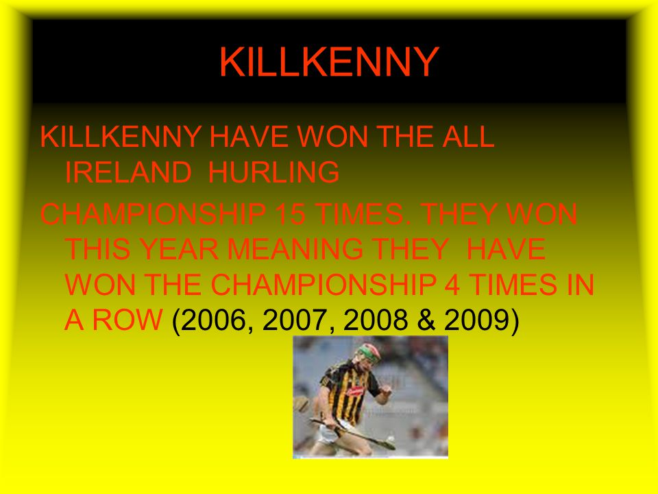 KILLKENNY KILLKENNY HAVE WON THE ALL IRELAND HURLING CHAMPIONSHIP 15 TIMES.