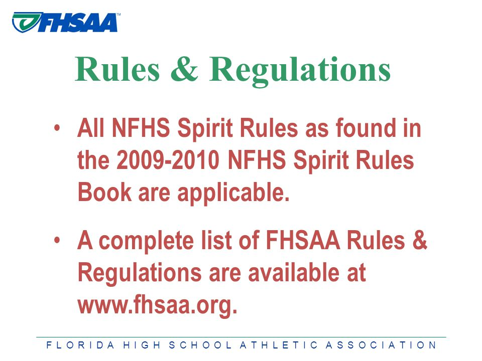 F L O R I D A H I G H S C H O O L A T H L E T I C A S S O C I A T I O N Rules & Regulations All NFHS Spirit Rules as found in the 2009-2010 NFHS Spirit Rules Book are applicable.