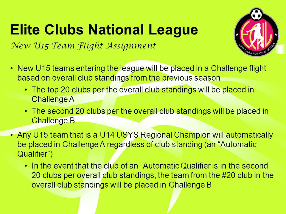 Elite Clubs National League Club Review Any club that finishes in the bottom 5 of the overall club standings in 3 consecutive seasons will be placed on probation and brought up for review by the ECNL Board of Directors For every club on review, the ECNL Board of Directors shall make a recommendation to the member clubs on whether to rescind the clubs membership In order to rescind membership 75% of member clubs must vote to rescind membership