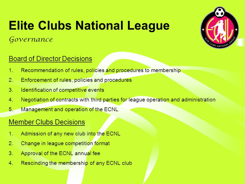 Elite Clubs National League Board of Directors 7-member Board of Directors – 1 member from each region (4) + 3 at- large members At Large Seats will have 3 year terms, and Regional Seats will have 2 year terms.