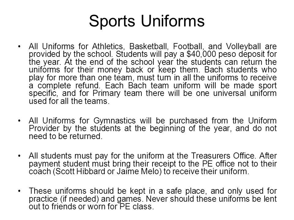Sports Uniforms All Uniforms for Athletics, Basketball, Football, and Volleyball are provided by the school.