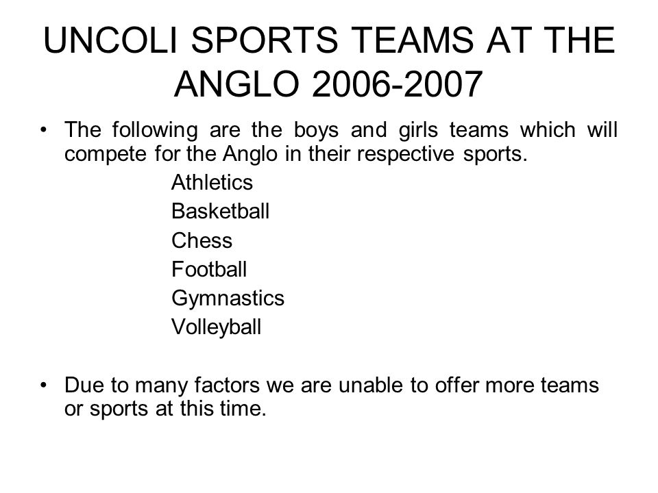 UNCOLI SPORTS TEAMS AT THE ANGLO 2006-2007 The following are the boys and girls teams which will compete for the Anglo in their respective sports.