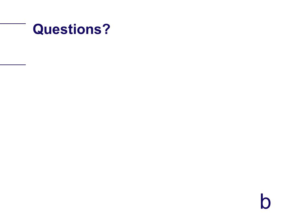 b Questions?