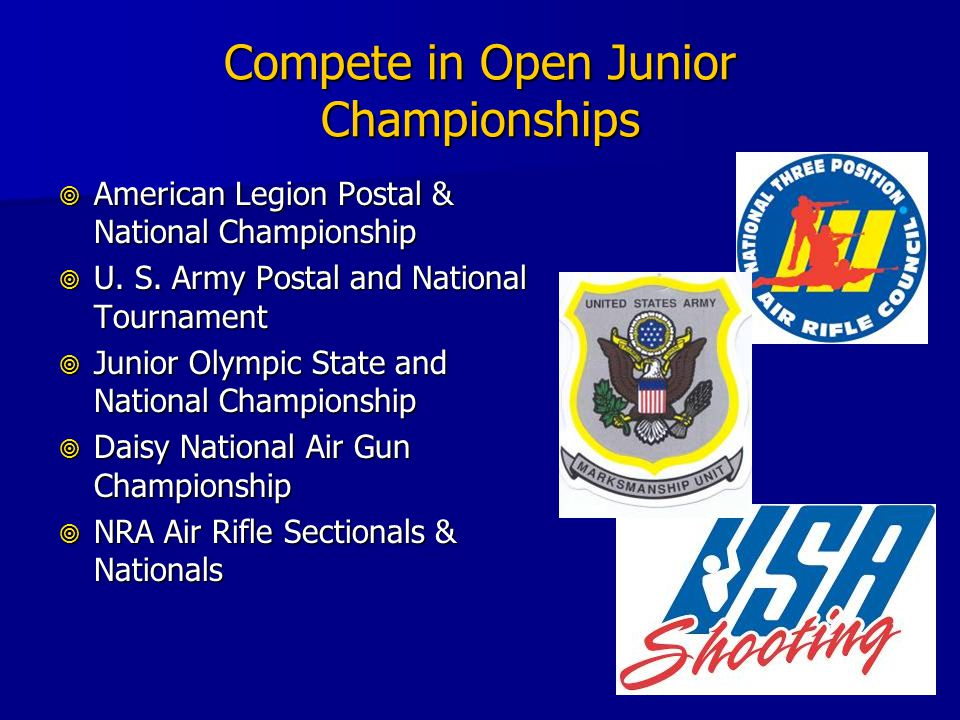 Compete in Open Junior Championships American Legion Postal & National Championship American Legion Postal & National Championship U. S. Army Postal a