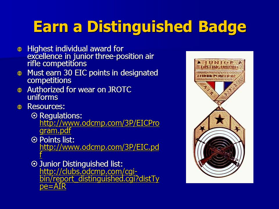 Earn a Distinguished Badge Highest individual award for excellence in junior three-position air rifle competitions Highest individual award for excell