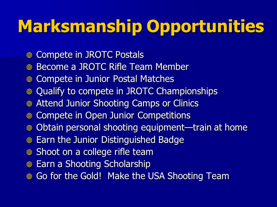Marksmanship Opportunities Compete in JROTC Postals Compete in JROTC Postals Become a JROTC Rifle Team Member Become a JROTC Rifle Team Member Compete