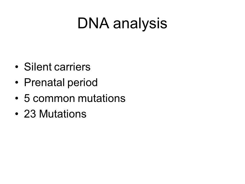 DNA analysis Silent carriers Prenatal period 5 common mutations 23 Mutations
