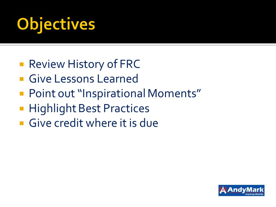 Review History of FRC Give Lessons Learned Point out Inspirational Moments Highlight Best Practices Give credit where it is due