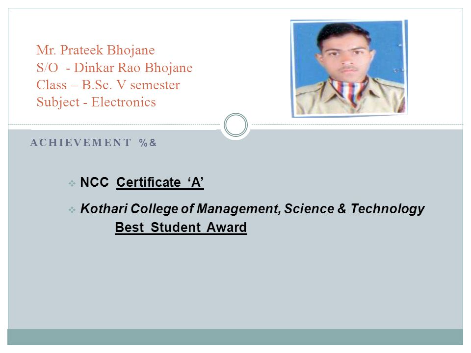 ACHIEVEMENT %& NCC Certificate A Kothari College of Management, Science & Technology Best Student Award Mr.