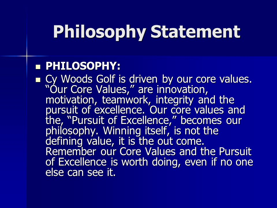 Philosophy Statement PHILOSOPHY: PHILOSOPHY: Cy Woods Golf is driven by our core values.