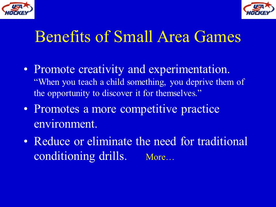 Benefits of Small Area Games Reduces lines and keeps players moving.
