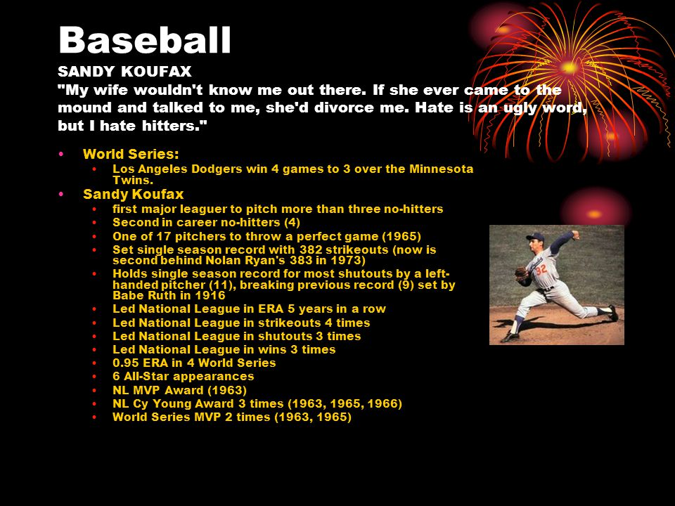 Baseball SANDY KOUFAX My wife wouldn t know me out there.