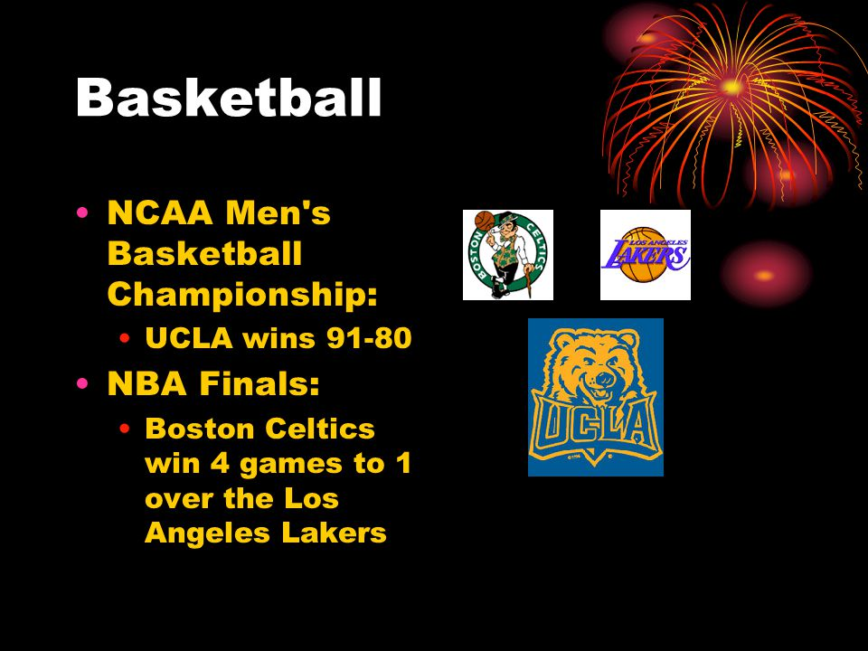 Basketball NCAA Men s Basketball Championship: UCLA wins 91-80 NBA Finals: Boston Celtics win 4 games to 1 over the Los Angeles Lakers