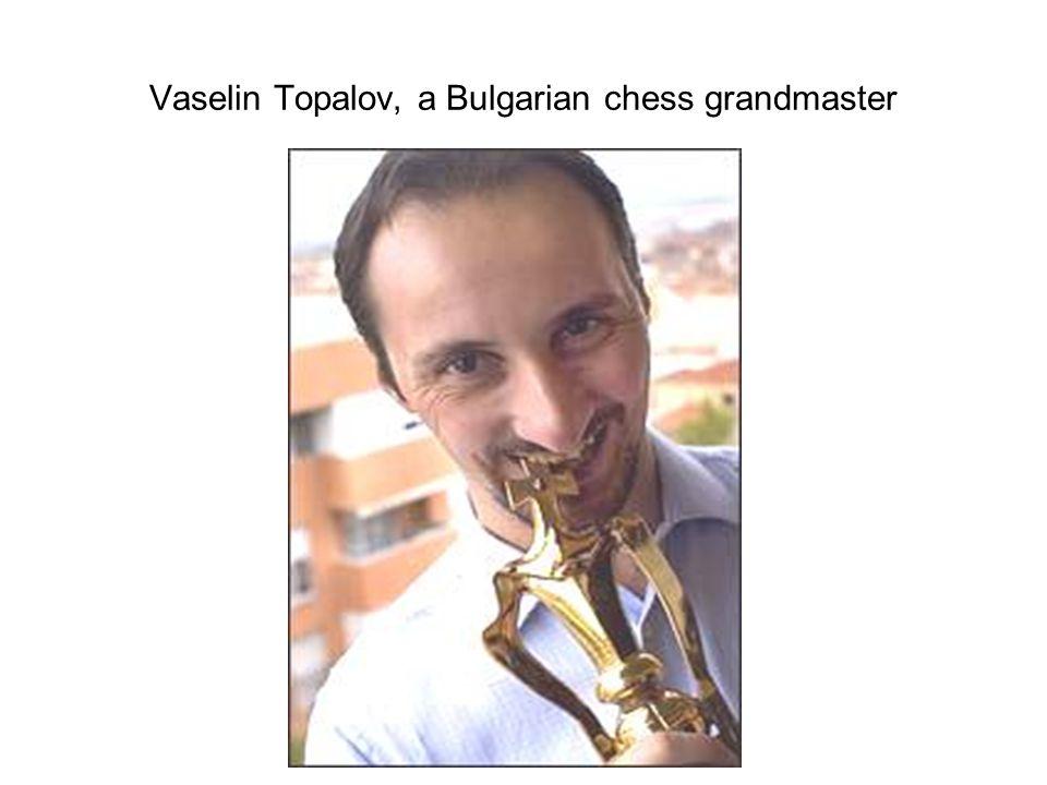 Vaselin Topalov, a Bulgarian chess grandmaster