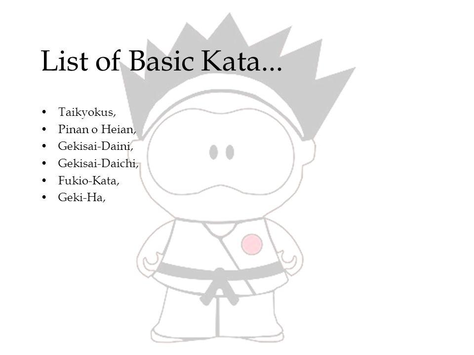 List of Basic Kata... Taikyokus, Pinan o Heian, Gekisai-Daini, Gekisai-Daichi, Fukio-Kata, Geki-Ha,