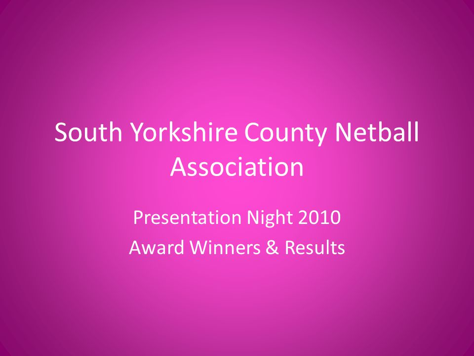 South Yorkshire County Netball Association Presentation Night 2010 Award Winners & Results