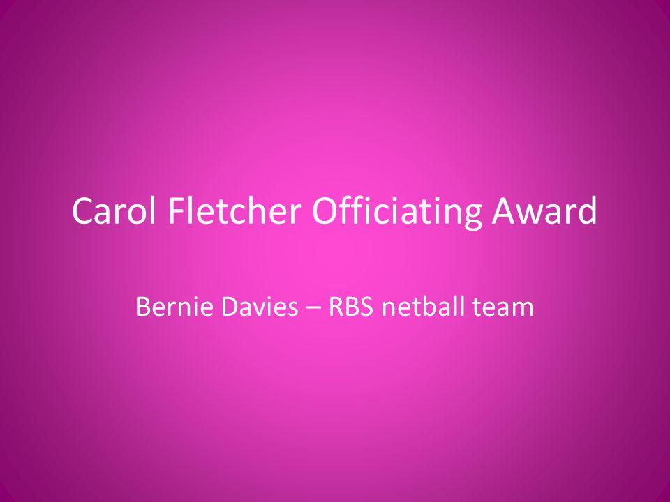 Carol Fletcher Officiating Award Bernie Davies – RBS netball team