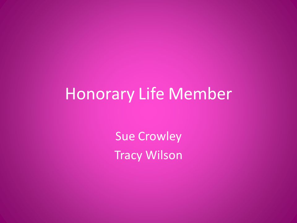Honorary Life Member Sue Crowley Tracy Wilson