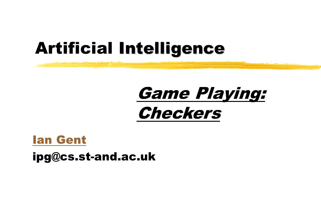 Intelligence Artificial Intelligence 1.History 2.Search in Checkers 3.