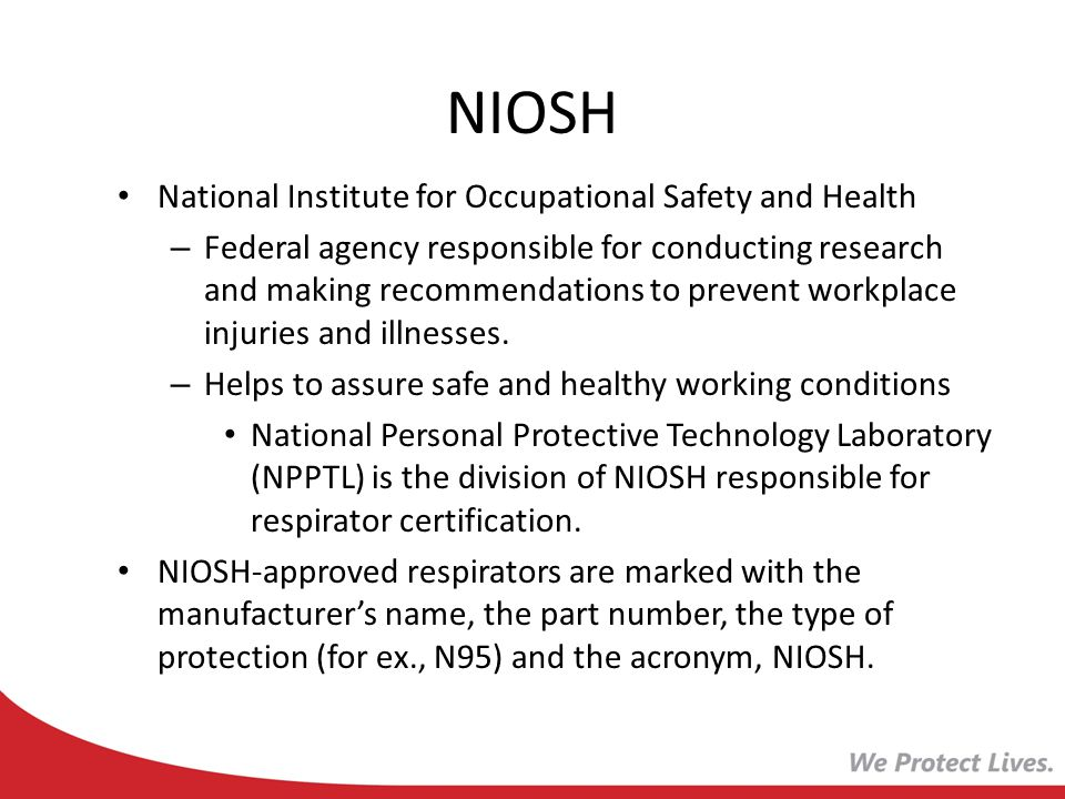 NIOSH National Institute for Occupational Safety and Health – Federal agency responsible for conducting research and making recommendations to prevent
