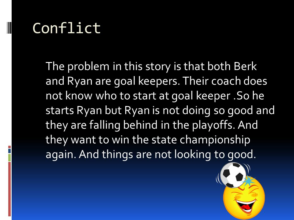 Summary This story is about Berk a goal keeper who won the state championship.