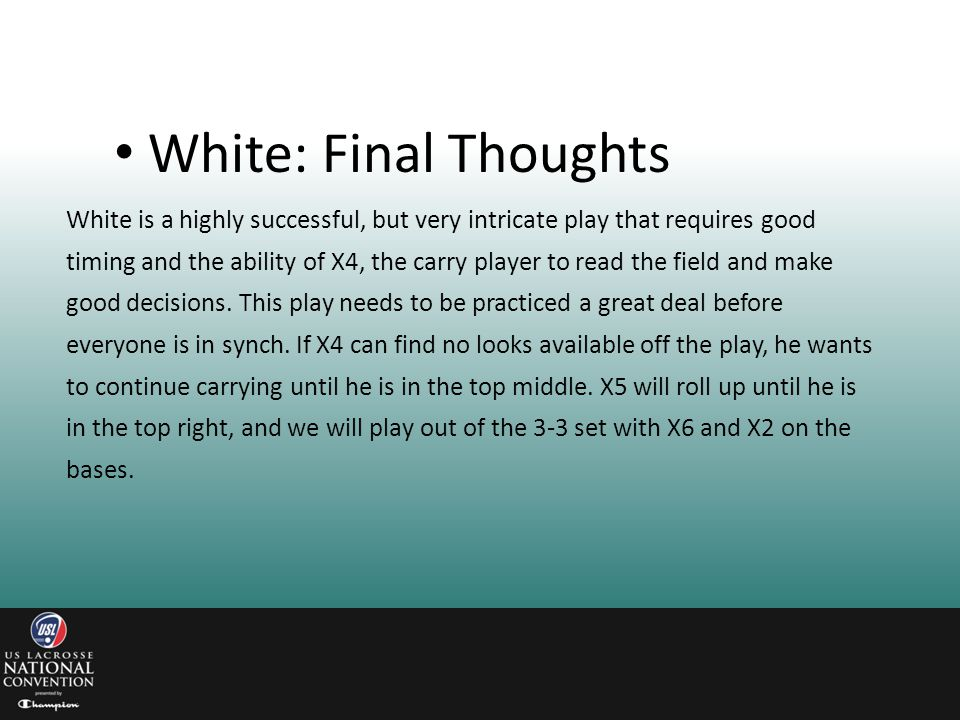 White is a highly successful, but very intricate play that requires good timing and the ability of X4, the carry player to read the field and make goo