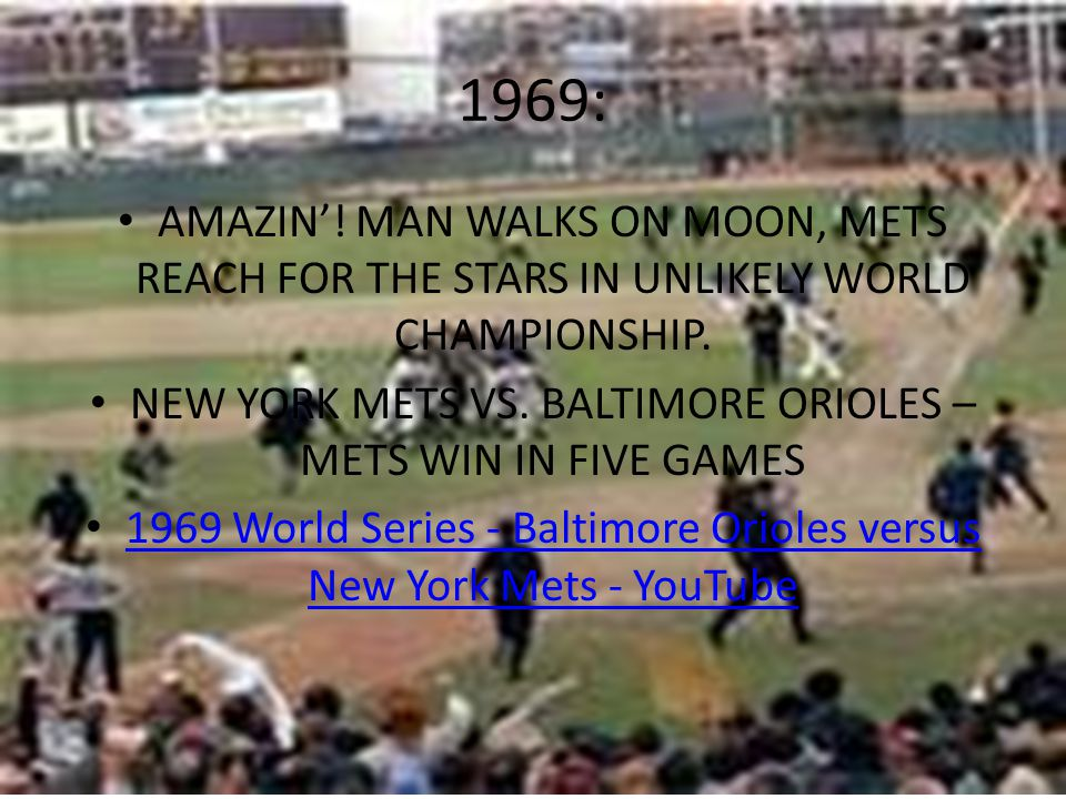 1969: AMAZIN. MAN WALKS ON MOON, METS REACH FOR THE STARS IN UNLIKELY WORLD CHAMPIONSHIP.