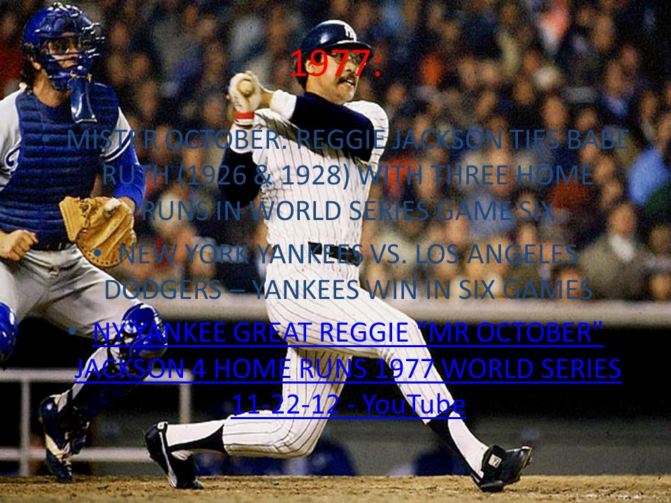 1977: MISTER OCTOBER: REGGIE JACKSON TIES BABE RUTH (1926 & 1928) WITH THREE HOME RUNS IN WORLD SERIES GAME SIX NEW YORK YANKEES VS.