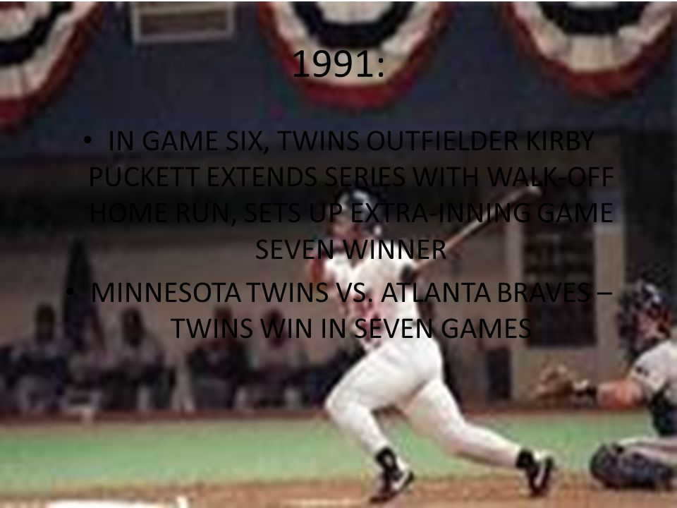 1991: IN GAME SIX, TWINS OUTFIELDER KIRBY PUCKETT EXTENDS SERIES WITH WALK-OFF HOME RUN, SETS UP EXTRA-INNING GAME SEVEN WINNER MINNESOTA TWINS VS.