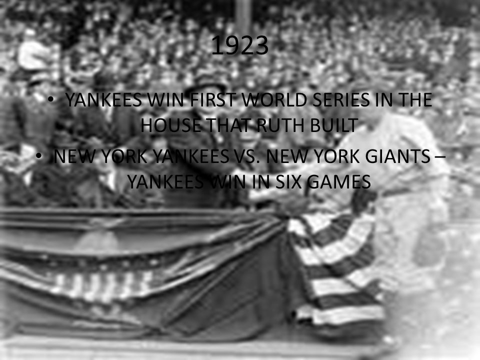 1923 YANKEES WIN FIRST WORLD SERIES IN THE HOUSE THAT RUTH BUILT NEW YORK YANKEES VS.
