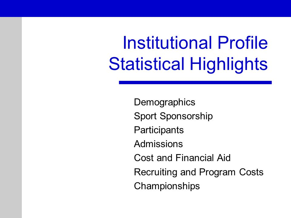 Demographics Sport Sponsorship Participants Admissions Cost and Financial Aid Recruiting and Program Costs Championships Institutional Profile Statistical Highlights