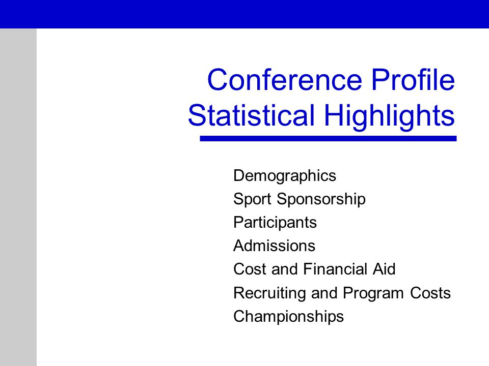 Demographics Sport Sponsorship Participants Admissions Cost and Financial Aid Recruiting and Program Costs Championships Conference Profile Statistical Highlights