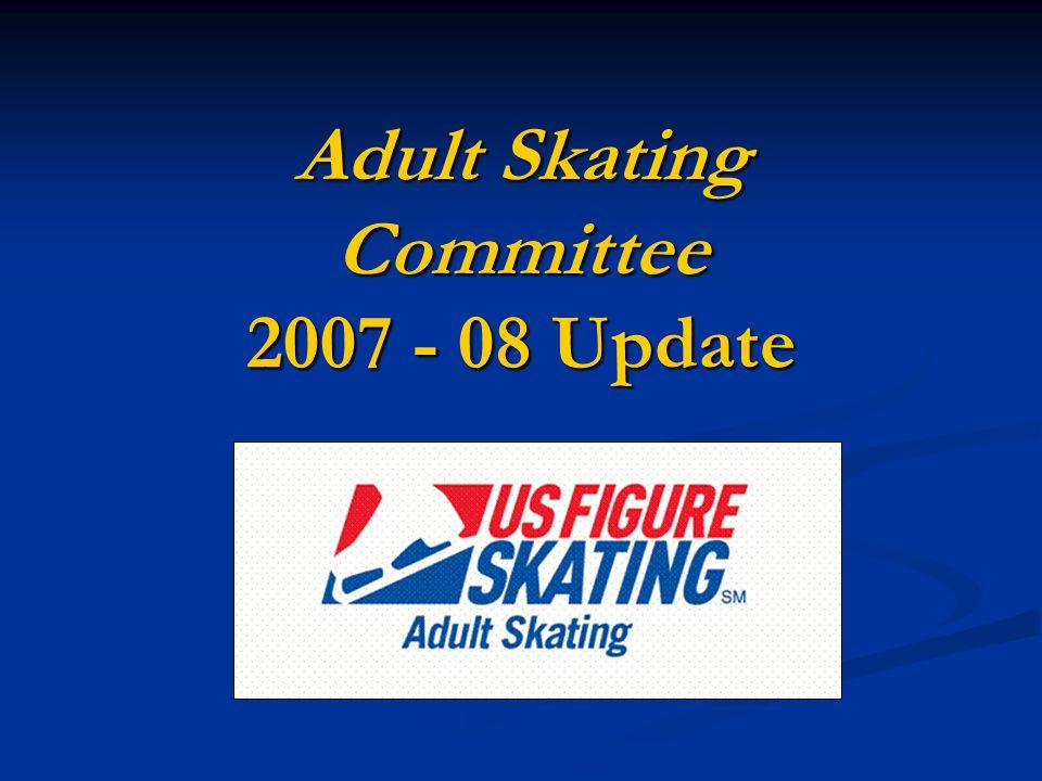 Adult Skating Committee 2007 - 08 Update