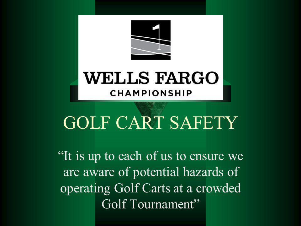 GOLF CART SAFETY It is up to each of us to ensure we are aware of potential hazards of operating Golf Carts at a crowded Golf Tournament