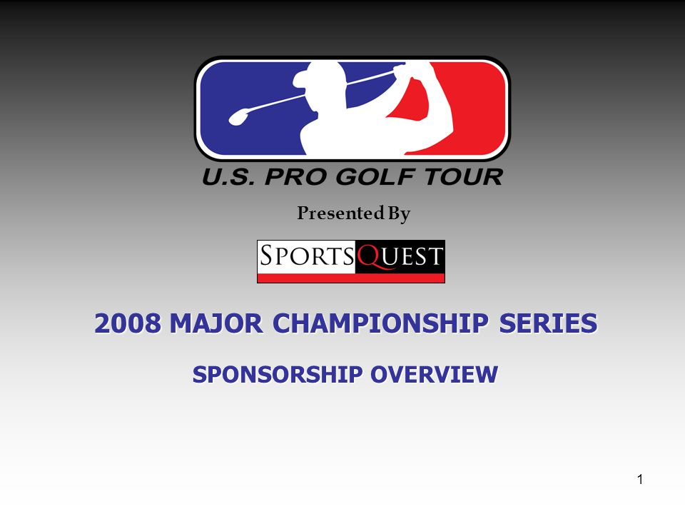 1 2008 MAJOR CHAMPIONSHIP SERIES SPONSORSHIP OVERVIEW Presented By