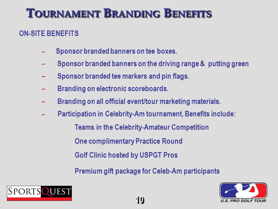 10 ON-SITE BENEFITS – – Sponsor branded banners on tee boxes.