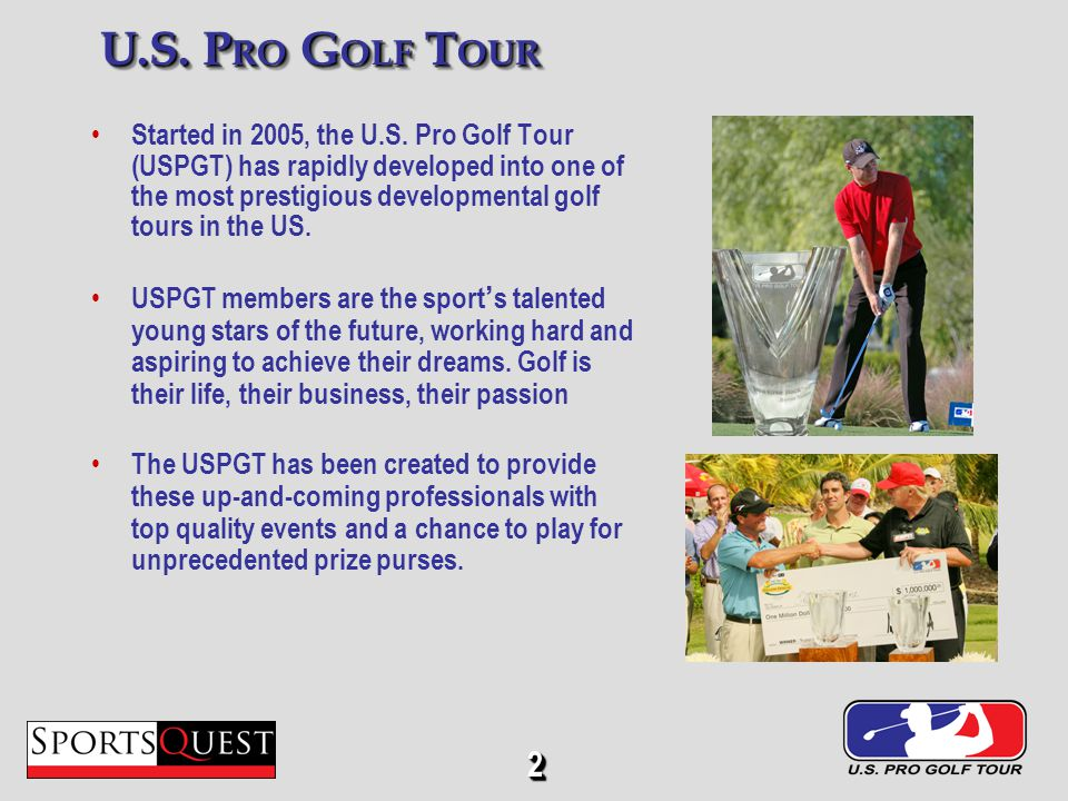 2 U.S.P RO G OLF T OUR Started in 2005, the U.S.