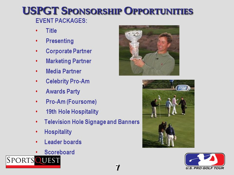 7 USPGT S PONSORSHIP O PPORTUNITIES EVENT PACKAGES: Title Presenting Corporate Partner Marketing Partner Media Partner Celebrity Pro-Am Awards Party Pro-Am (Foursome) 19th Hole Hospitality Television Hole Signage and Banners Hospitality Leader boards Scoreboard 77