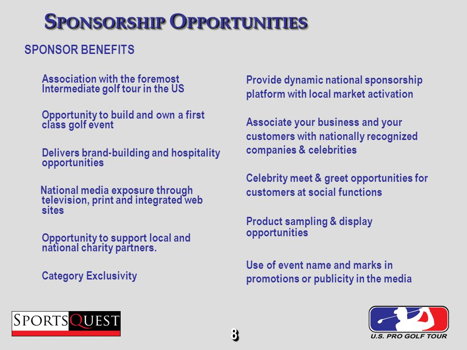 8 S PONSORSHIP O PPORTUNITIES SPONSOR BENEFITS Association with the foremost Intermediate golf tour in the US Opportunity to build and own a first class golf event Delivers brand-building and hospitality opportunities National media exposure through television, print and integrated web sites Opportunity to support local and national charity partners.