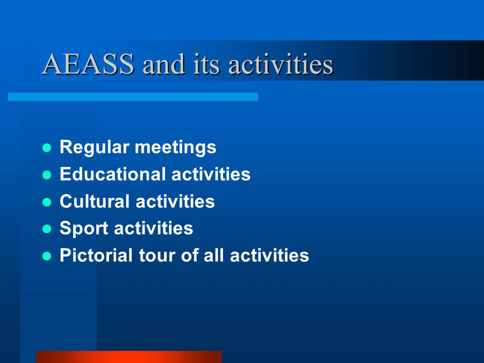 Regular meetings AEASS was established on 16 November 2003 and having considered the situation with our members we planned to meet weekly and discuss on how should we organize our association and hence we conducted a serious of weekly meetings for almost 6 months.