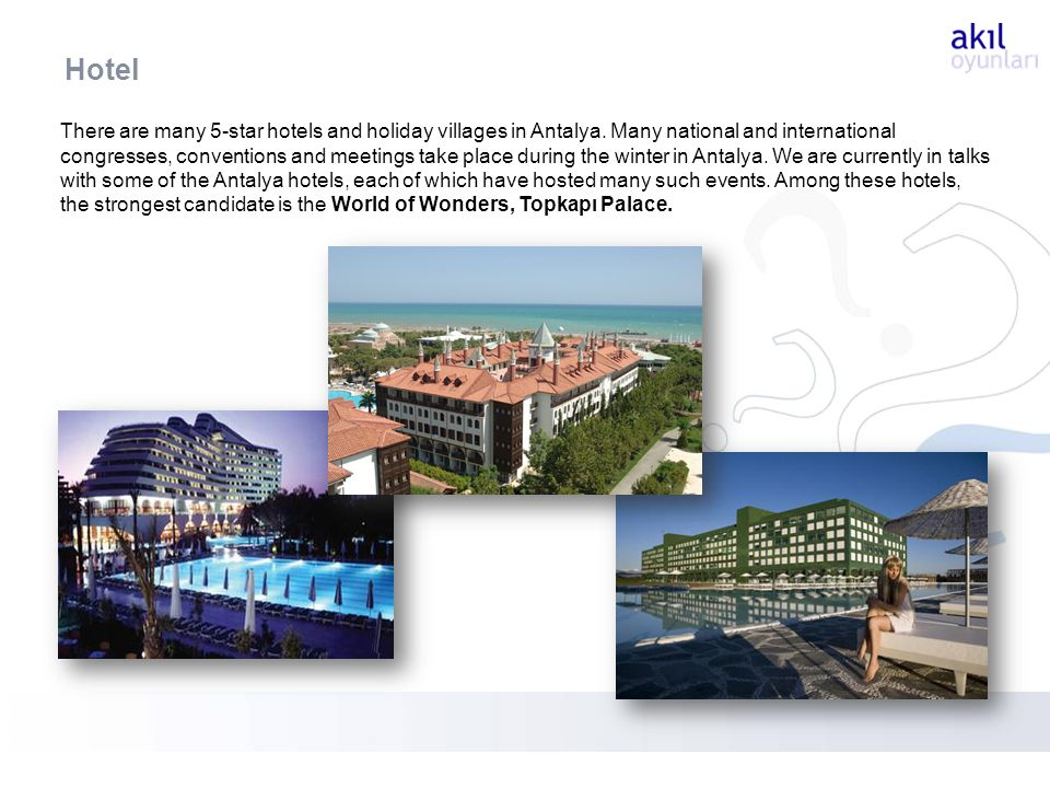 There are many 5-star hotels and holiday villages in Antalya.