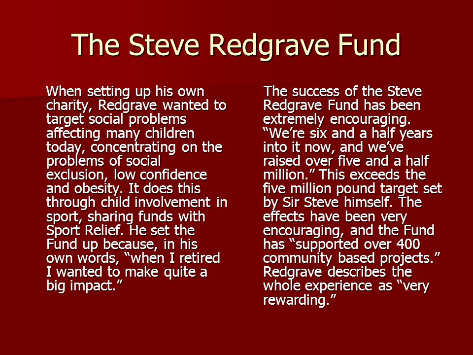 The Steve Redgrave Fund The success of the Steve Redgrave Fund has been extremely encouraging.