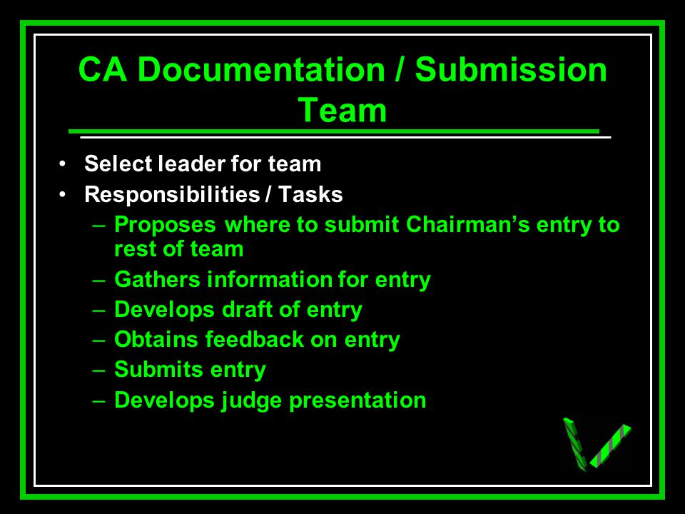 CA Documentation / Submission Team Select leader for team Responsibilities / Tasks –Proposes where to submit Chairmans entry to rest of team –Gathers