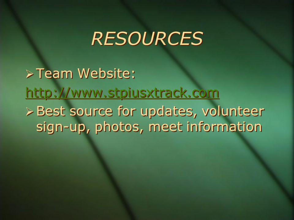 RESOURCES Team Website: http://www.stpiusxtrack.com Best source for updates, volunteer sign-up, photos, meet information Team Website: http://www.stpiusxtrack.com Best source for updates, volunteer sign-up, photos, meet information