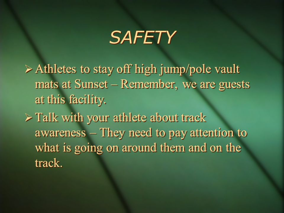 SAFETY Athletes to stay off high jump/pole vault mats at Sunset – Remember, we are guests at this facility.